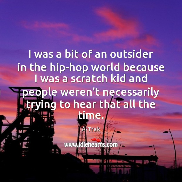 I was a bit of an outsider in the hip-hop world because Image