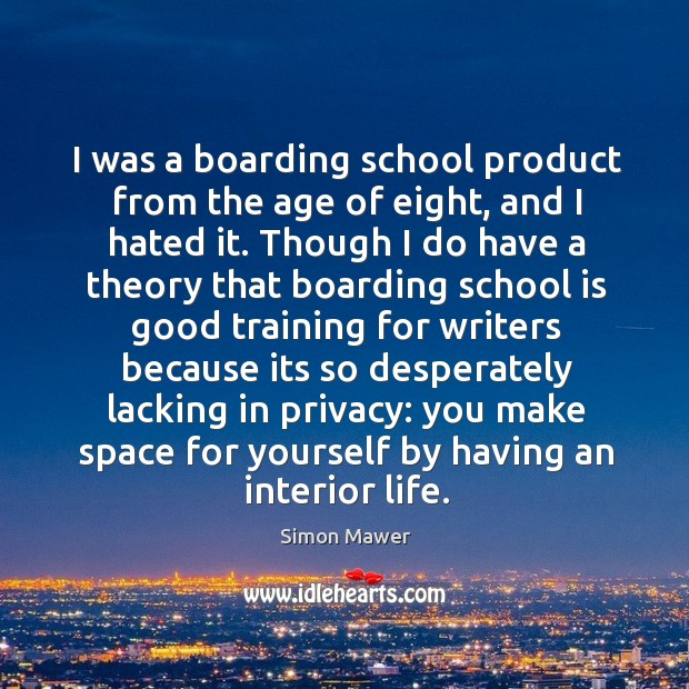 I was a boarding school product from the age of eight, and Simon Mawer Picture Quote