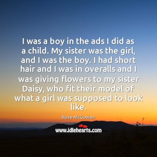 I was a boy in the ads I did as a child. Rose McGowan Picture Quote