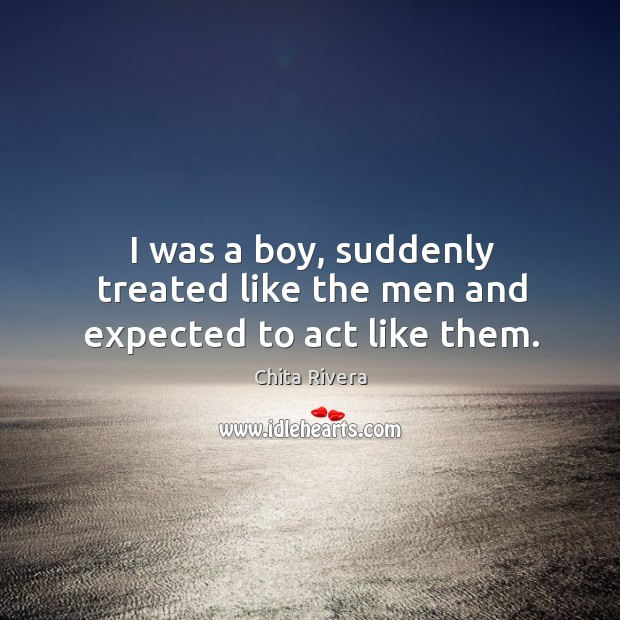 Image, I was a boy, suddenly treated like the men and expected to act like them.