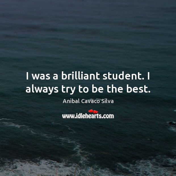 Image, I was a brilliant student. I always try to be the best.
