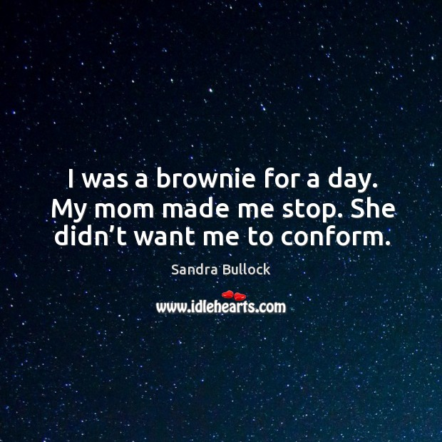 I was a brownie for a day. My mom made me stop. She didn't want me to conform. Image