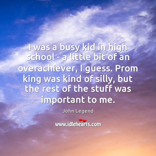 I was a busy kid in high school – a little bit John Legend Picture Quote