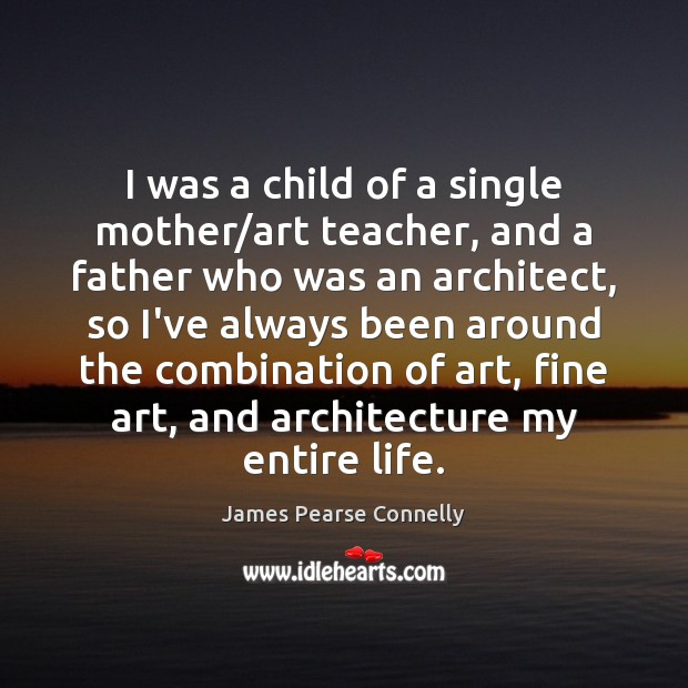 Image, I was a child of a single mother/art teacher, and a