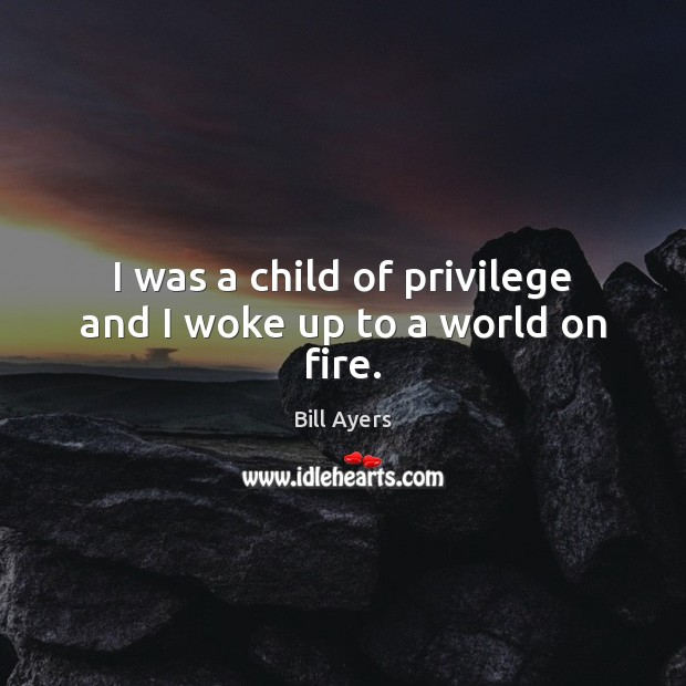 Image, I was a child of privilege and I woke up to a world on fire.