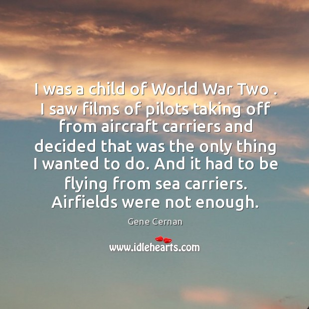 Image, I was a child of World War Two . I saw films of