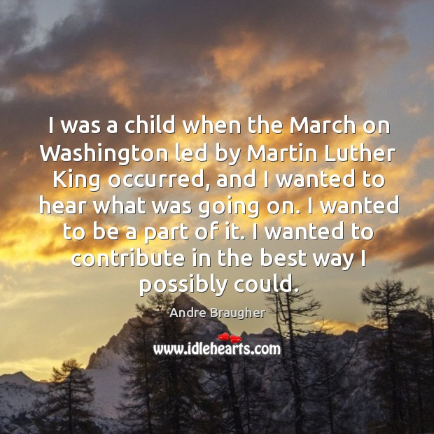 I was a child when the march on washington led by martin luther king occurred Image