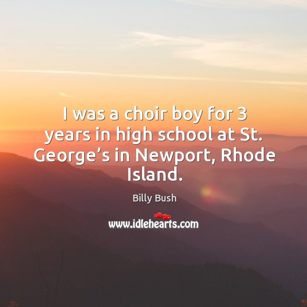 Image, I was a choir boy for 3 years in high school at st. George's in newport, rhode island.