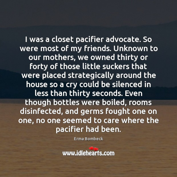 Image, I was a closet pacifier advocate. So were most of my friends.