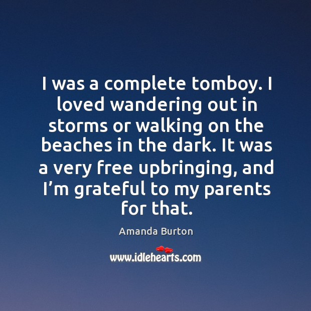 Image, I was a complete tomboy. I loved wandering out in storms or walking on the beaches in the dark.