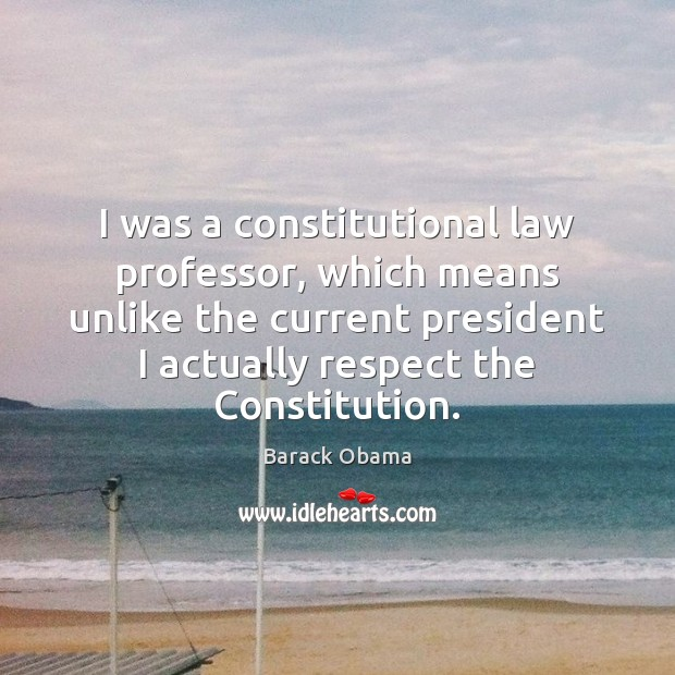 Image, I was a constitutional law professor, which means unlike the current president