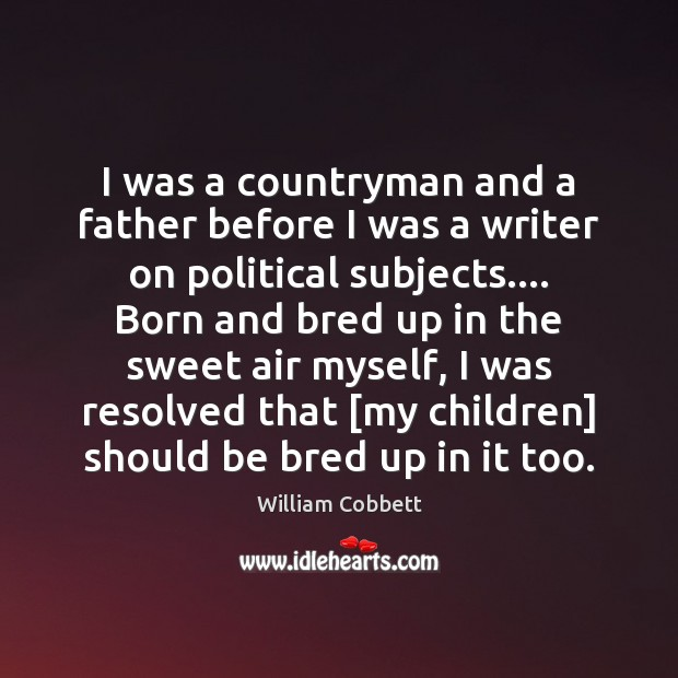 I was a countryman and a father before I was a writer Image