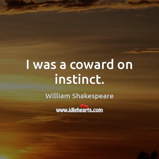 I was a coward on instinct. Image