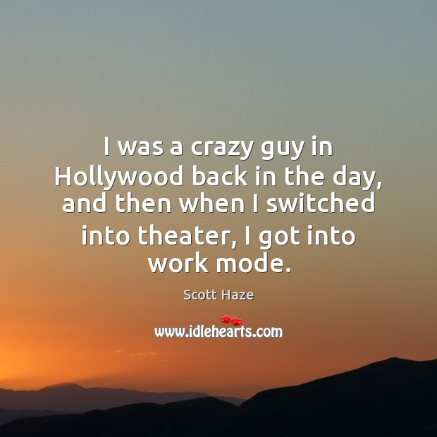 Image, I was a crazy guy in Hollywood back in the day, and