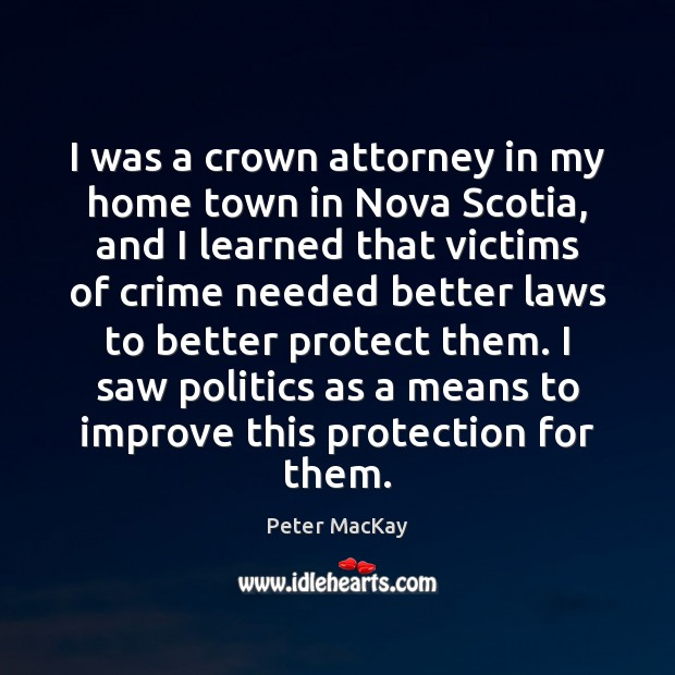 I was a crown attorney in my home town in Nova Scotia, Peter MacKay Picture Quote