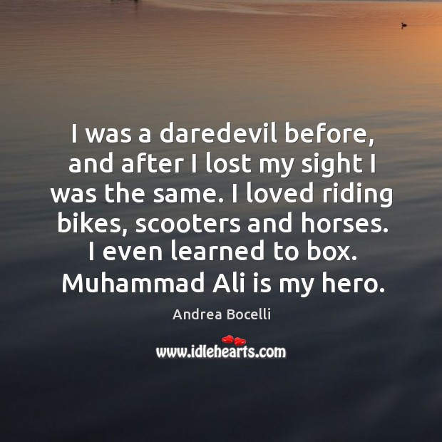 Image, I was a daredevil before, and after I lost my sight I