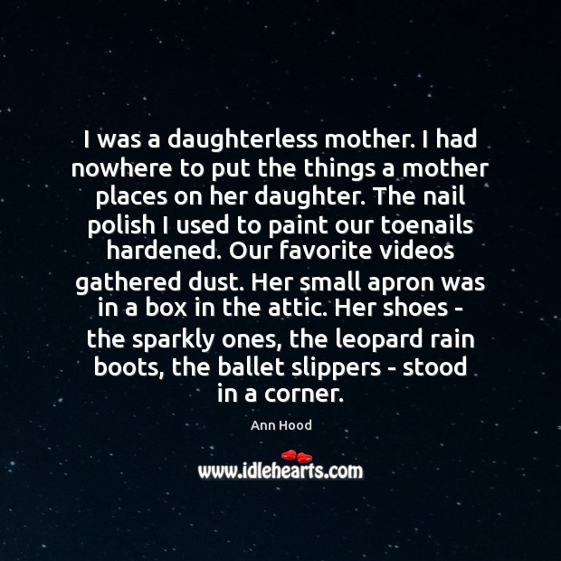 Image, I was a daughterless mother. I had nowhere to put the things