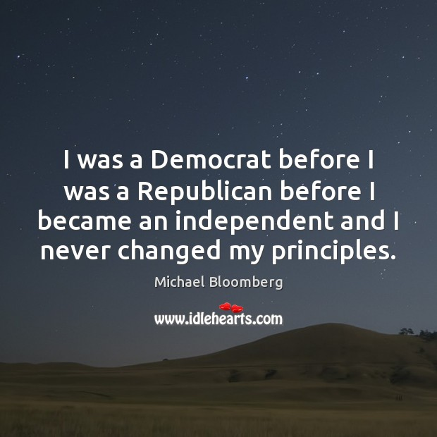 I was a Democrat before I was a Republican before I became Michael Bloomberg Picture Quote