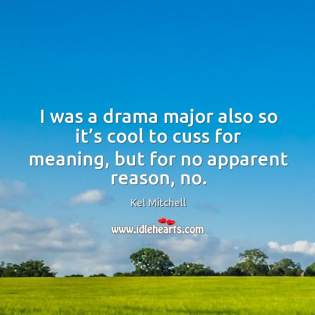 Kel Mitchell Picture Quote image saying: I was a drama major also so it's cool to cuss for meaning, but for no apparent reason, no.