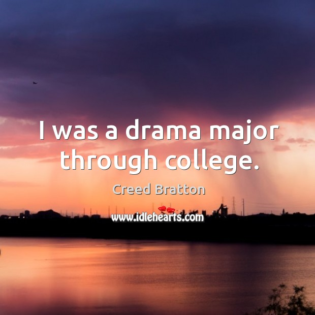 I was a drama major through college. Image