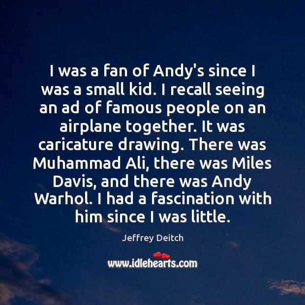 I was a fan of Andy's since I was a small kid. Image