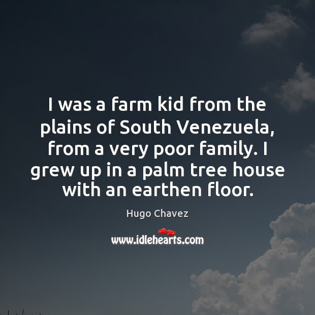 I was a farm kid from the plains of South Venezuela, from Farm Quotes Image