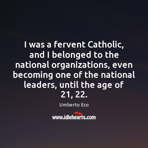 Image, I was a fervent Catholic, and I belonged to the national organizations,