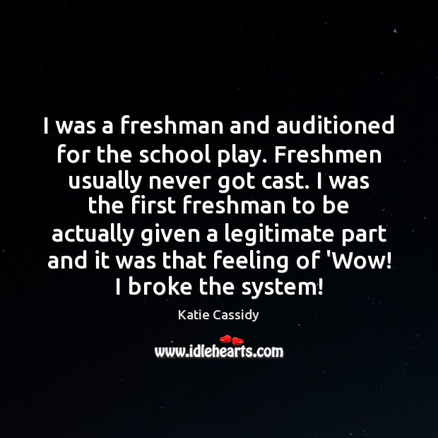 Image, I was a freshman and auditioned for the school play. Freshmen usually