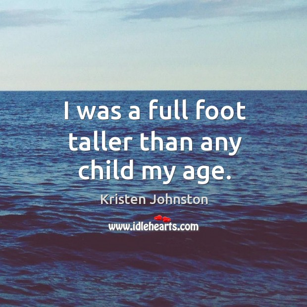 I was a full foot taller than any child my age. Image