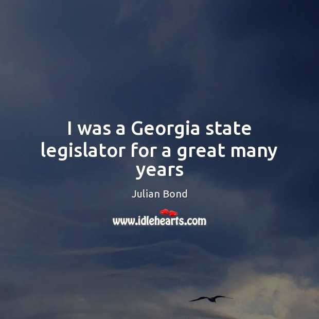 Image, I was a Georgia state legislator for a great many years