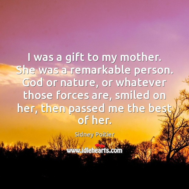 I was a gift to my mother. She was a remarkable person. Image