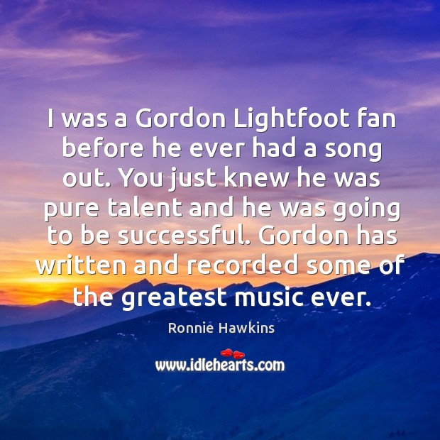 I was a Gordon Lightfoot fan before he ever had a song Image