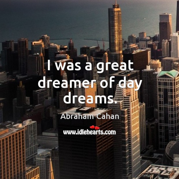 Image, I was a great dreamer of day dreams.