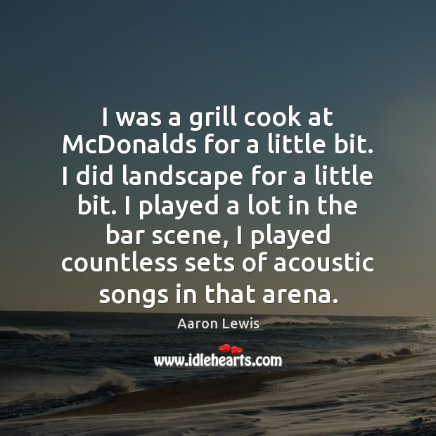 Image, I was a grill cook at McDonalds for a little bit. I