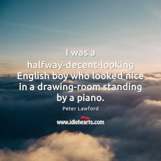 I was a halfway-decent-looking English boy who looked nice in a drawing-room Image