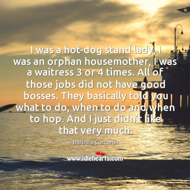 I was a hot-dog stand lady, I was an orphan housemother, I was a waitress 3 or 4 times. Image