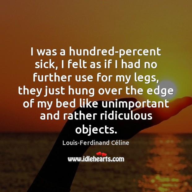 I was a hundred-percent sick, I felt as if I had no Louis-Ferdinand Céline Picture Quote