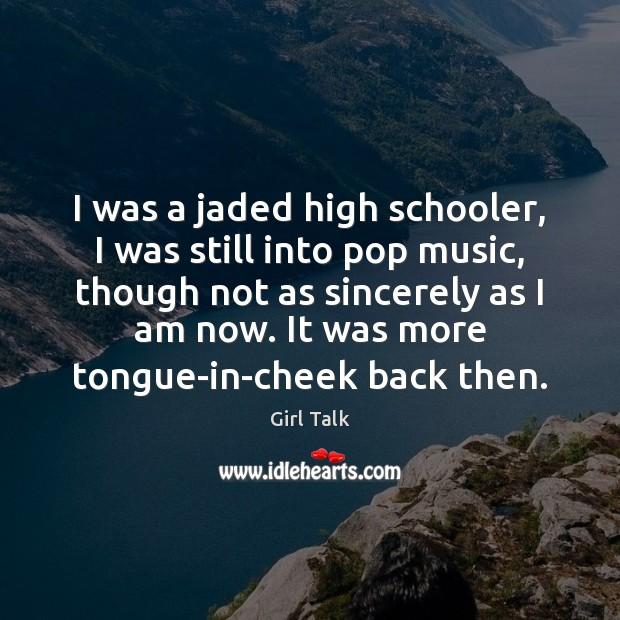 I was a jaded high schooler, I was still into pop music, Image