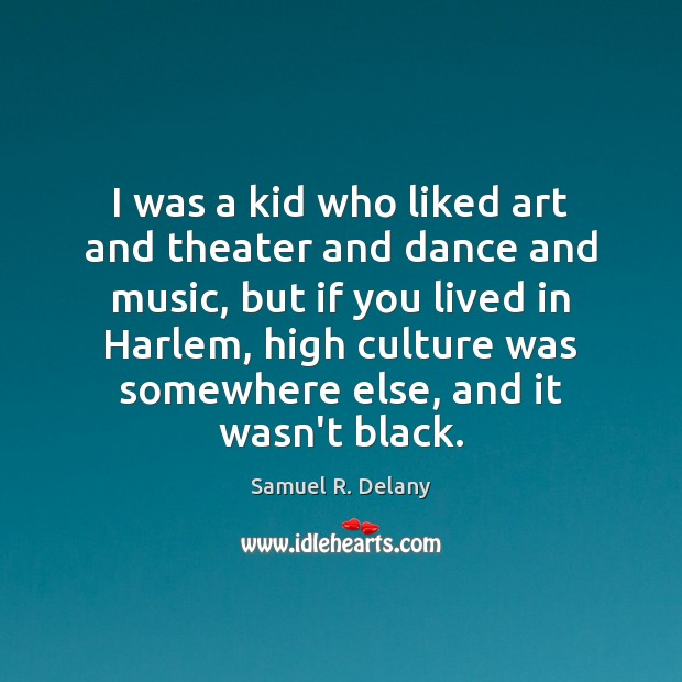 I was a kid who liked art and theater and dance and Image