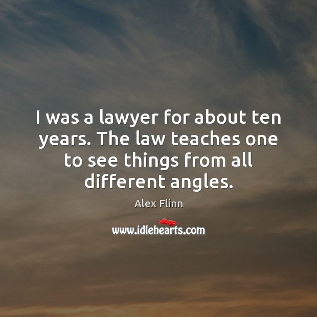I was a lawyer for about ten years. The law teaches one Image