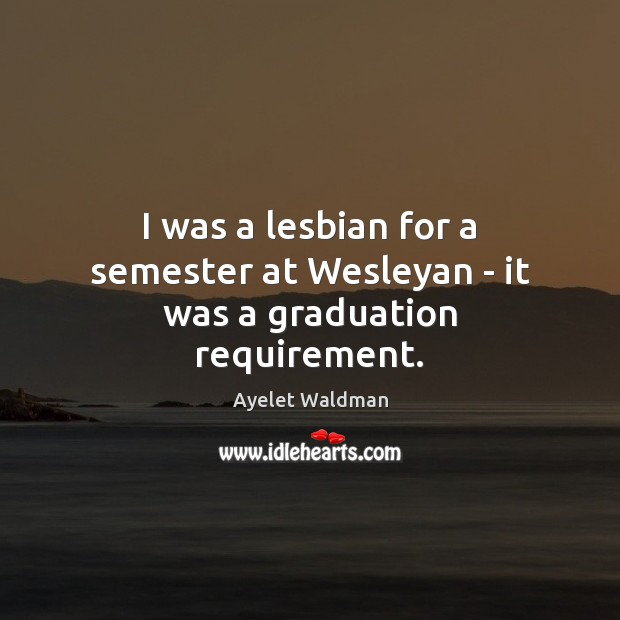 Image, I was a lesbian for a semester at Wesleyan – it was a graduation requirement.