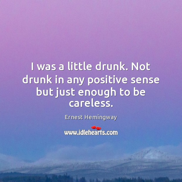 I was a little drunk. Not drunk in any positive sense but just enough to be careless. Image