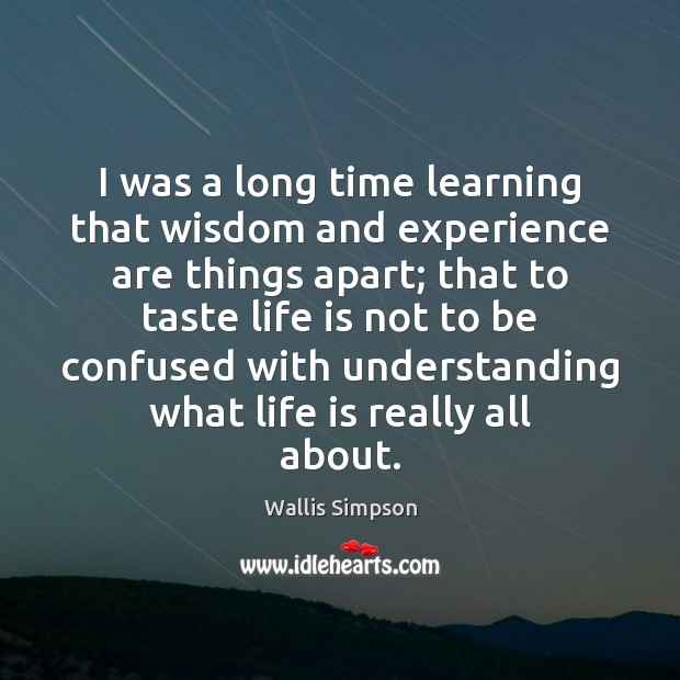I was a long time learning that wisdom and experience are things Wallis Simpson Picture Quote