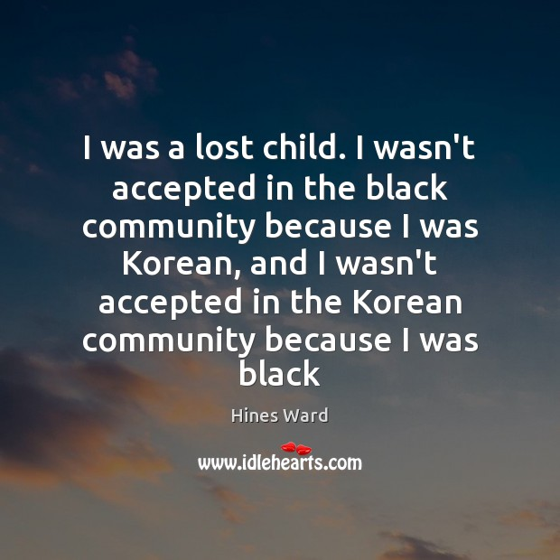 I was a lost child. I wasn't accepted in the black community Image