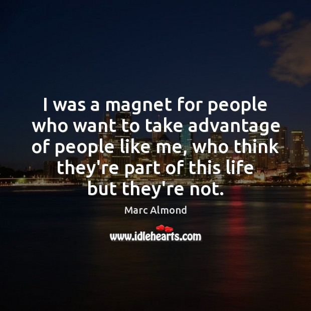 I was a magnet for people who want to take advantage of Image