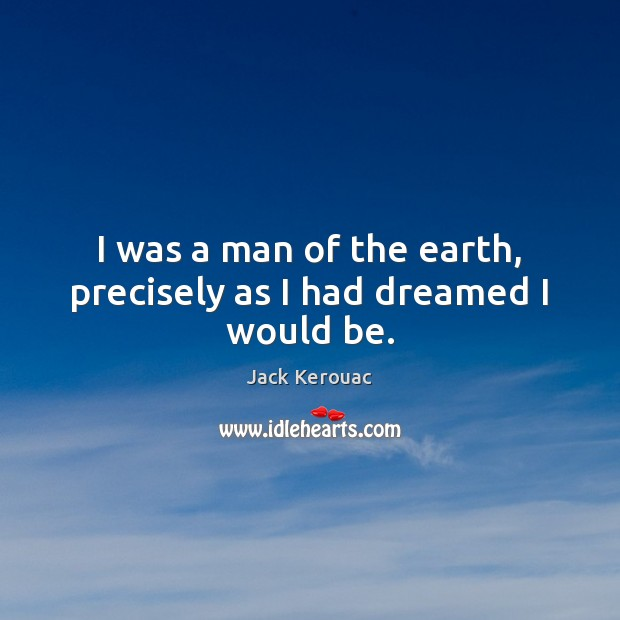I was a man of the earth, precisely as I had dreamed I would be. Image