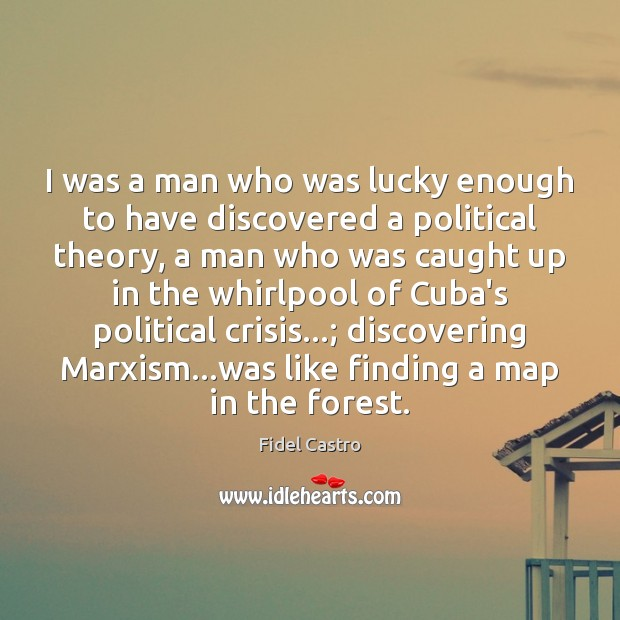 I was a man who was lucky enough to have discovered a Fidel Castro Picture Quote