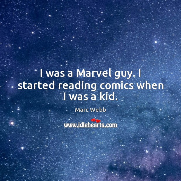 I was a Marvel guy. I started reading comics when I was a kid. Image