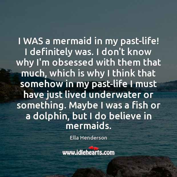 I WAS a mermaid in my past-life! I definitely was. I don't Image