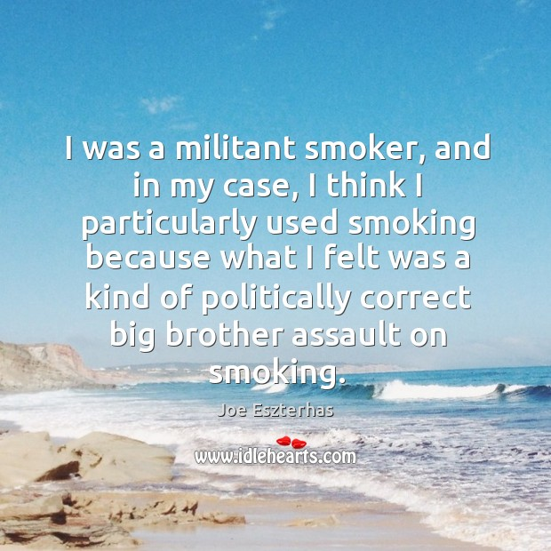 Image, I was a militant smoker, and in my case, I think I particularly used smoking because
